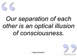 our separation of each other is an optical
