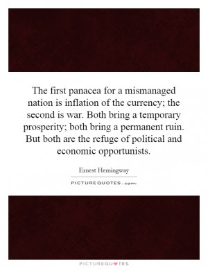 The first panacea for a mismanaged nation is inflation of the currency ...