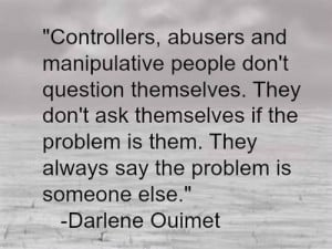 Controllers, abusers, and manipulative people don't question ...