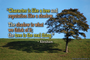 """Inspirational Quote: """"Character is like a tree and reputation like a ..."""