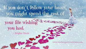 If you don't follow your heart, you might spend the rest of your ...