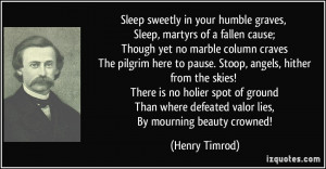 Sleep sweetly in your humble graves, Sleep, martyrs of a fallen cause