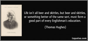 quote-life-isn-t-all-beer-and-skittles-but-beer-and-skittles-or ...