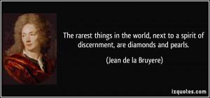 ... spirit of discernment, are diamonds and pearls. - Jean de la Bruyere