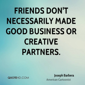 Friends don't necessarily made good business or creative partners.