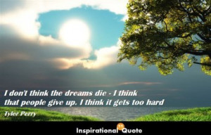 Tyler Perry – I don't think the dreams die – I think that people ...