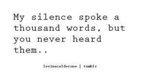 Smart Quotes – My silence spoke a thousand words but you never heard ...