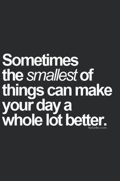 ... make your day a whole lot better. #life #quote #positive #live #better