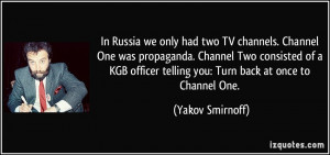 we only had two TV channels. Channel One was propaganda. Channel ...