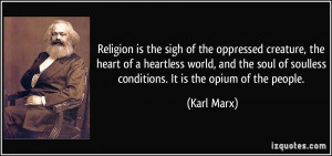 Religion is the sigh of the oppressed creature, the heart of a ...