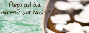 Things end but memories last forever Facebook Cover Layout
