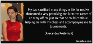 My dad sacrificed many things in life for me. He abandoned a very ...