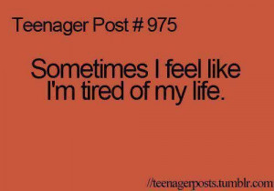 Tired of my life...most of the time