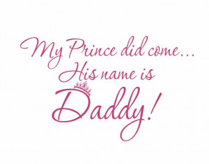 My Prince Has Come His Name is Daddy (gift for little girl's room)