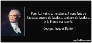 ... de l'audace, et la France est sauvée. - Georges Jacques Danton