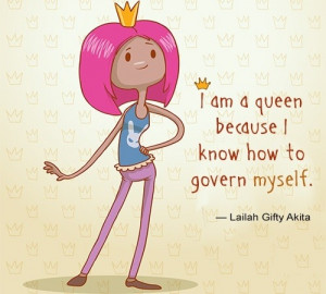 am a queen because I know how to govern myself.