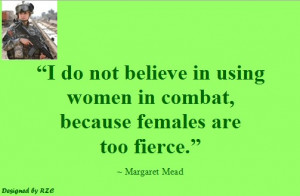 ... women in combat, because females are too fierce