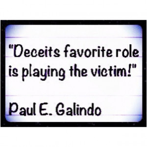 Those who deceive hide their deceit by playing the victim!
