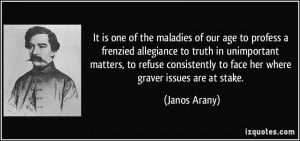 It is one of the maladies of our age to profess a frenzied allegiance ...
