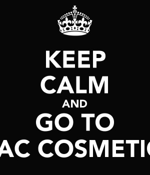 KEEP CALM AND GO TO MAC COSMETICS