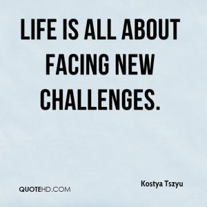 File Name : kostya-tszyu-quote-life-is-all-about-facing-new-challenges ...