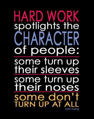sam ewing quote hard work spotlights the character of people some turn ...