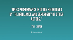... often heightened by the brilliance and generosity of other actors