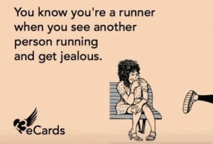 ... you're a runner when you see another person running and get jealous