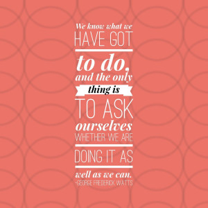 Daily Inspiration-Doing it and Doing it and Doing it Well