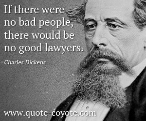 quotes - If there were no bad people, there would be no good lawyers.