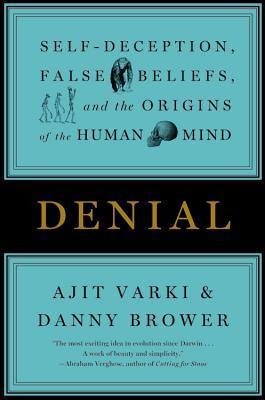 Denial: Self-Deception, False Beliefs, and the Origins of the Human ...