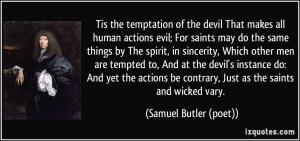 ... contrary, Just as the saints and wicked vary. - Samuel Butler (poet