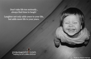 ... Take Life So Seriously,Always Find Time to Laugh ~ Laughter Quote