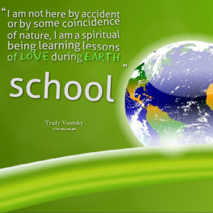 ... am a spiritual being learning lessons of love during earth school
