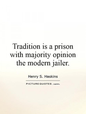 Opinion Quotes Tradition Quotes Henry S Haskins Quotes