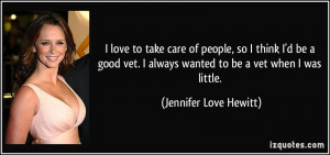 love to take care of people, so I think I'd be a good vet. I always ...