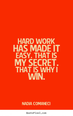 Nadia Comaneci picture quotes - Hard work has made it easy. that is my ...