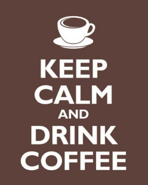 Keep Calm and Drink Coffee, archival print (mocha) by Keep Calm Prints ...