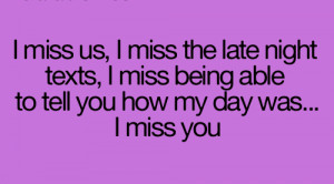 Miss Us, I Miss That Late Night Texts, I Miss Being Able To Tell You ...