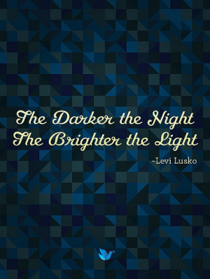 ... Brighter Light • Levi Lusko {Inspiring Words collection: Quote #6