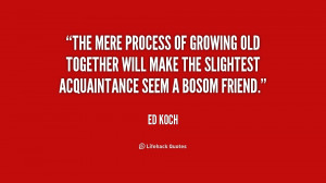 The mere process of growing old together will make the slightest ...