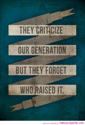 Our Generation Quotes Criticize our generation