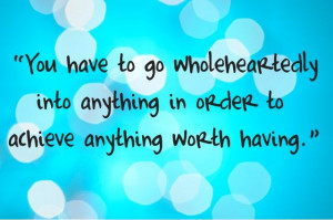 Frank Lloyd Wright #Quote: You have to go wholeheartedly into anything ...