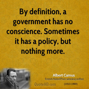 By definition, a government has no conscience. Sometimes it has a ...