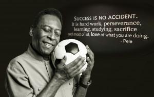Pele Quotes Success Success_is_no_accident-pele.jpg