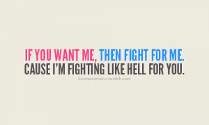 Quotes I Want You To Fight For Me ~ If you want me, than fight for me ...