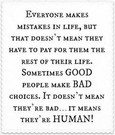 ... GOOD people make BAD choices. It doesn't mean they're bad...it means