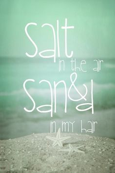 SALT IN THE AIR, SAND IN MY HAIR #summer #quotes +++For more quotes ...
