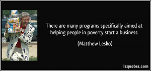 ... aimed at helping people in poverty start a business. - Matthew Lesko