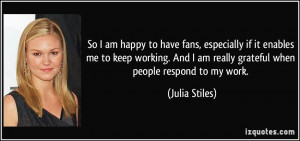So I am happy to have fans, especially if it enables me to keep ...